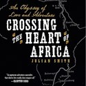 """Book Review: """"Crossing the Heart of Africa"""" by Julian Smith"""