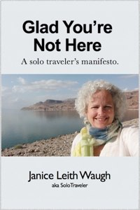 Glad You're Not Here:  A Solo Traveler's Manifesto