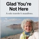Book Review: Glad You're Not Here:  A Solo Traveler's Manifesto by Janice Leith Waugh