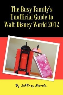 The Busy Family's Unofficial Guide to Walt Disney World 2012 by Jeffrey Merola