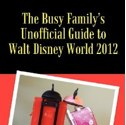 "Book Review: ""The Busy Family's Unofficial Guide to Walt Disney World 2012″  by Jeffrey Merola"
