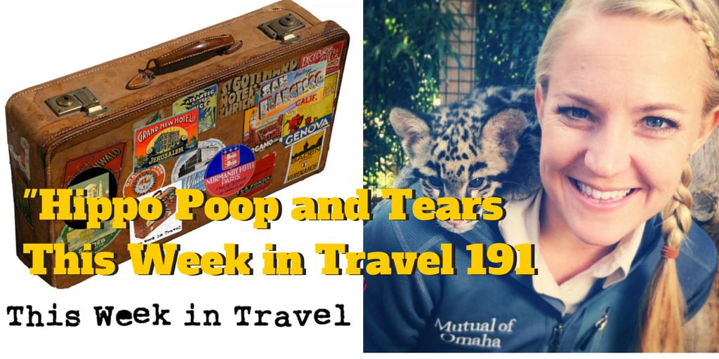 """Hippo Poop and Tears"" – This Week in Travel 191"