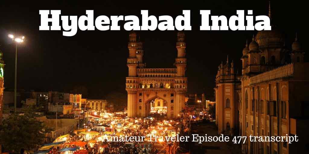 Travel to Hyderabad, India – Amateur Traveler Episode 477 Transcript