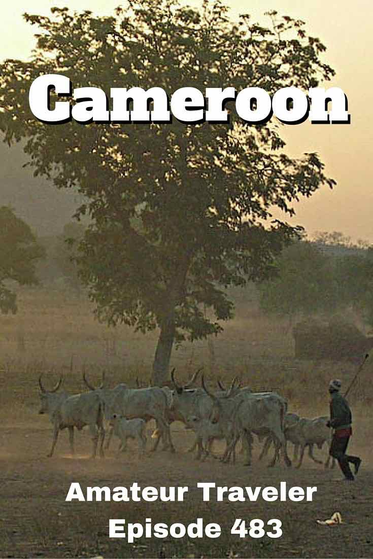 Travel to Cameroon - Amateur Traveler Episode 483