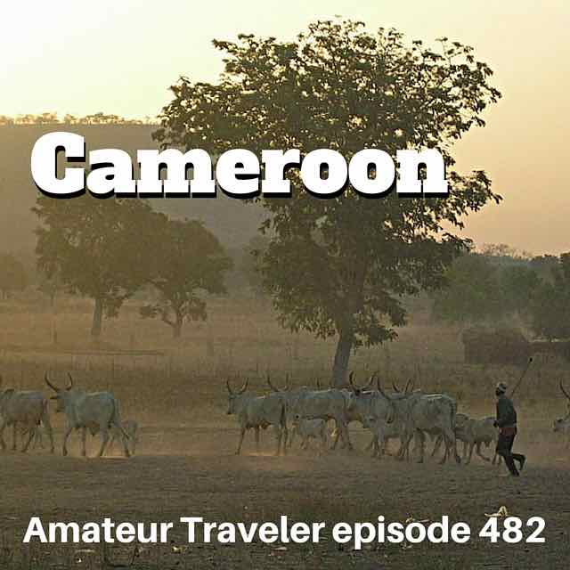 Travel to Cameroon – Episode 483 Transcript