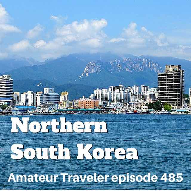 Travel to Northern South Korea – Episode 485 Transcript
