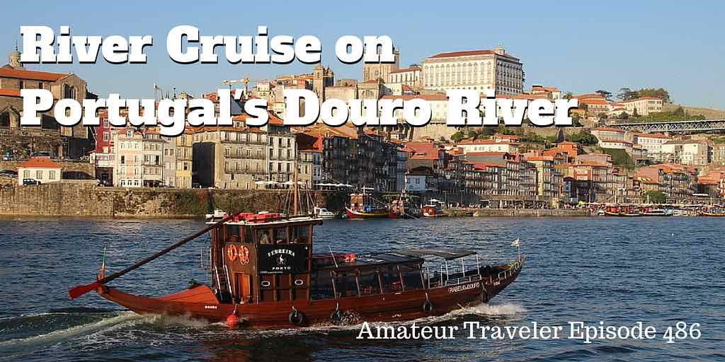 River Cruise on Portugal's Douro River with Viking River Cruise - Episode 486