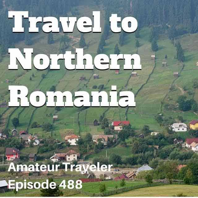 Travel to Northern Romania – Episode 488 Transcript