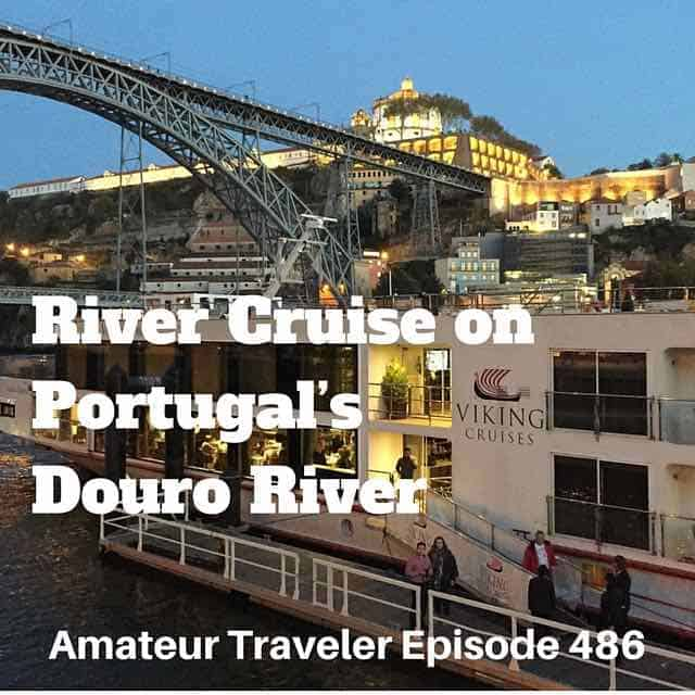 River Cruise on Portugal's Douro River with Viking River Cruise – Episode 486 Transcript