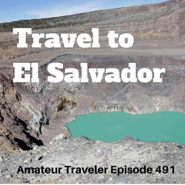 Travel to El Salvador – Episode 491 Transcript
