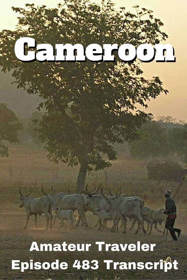 What to Do, See and Eat in Cameroon. Travel to Cameroon – Episode 483 Transcript