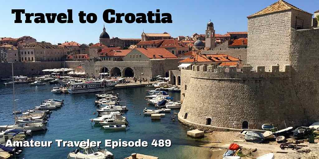 Travel to Croatia - Amateur Traveler Episode 489