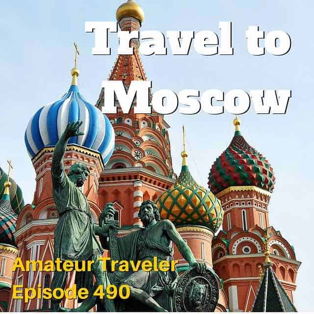 Travel to Moscow, Russia – Episode 490 Transcript