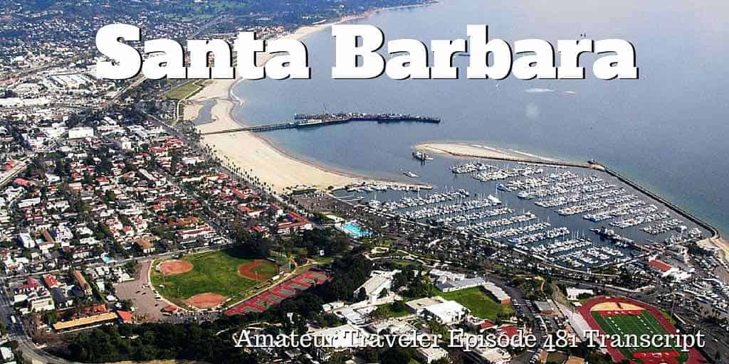 Travel to Santa Barbara, California – Episode 481 Transcript