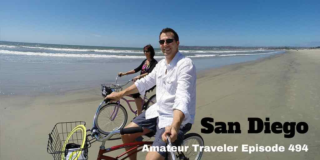 Travel to San Diego, California - Amateur Traveler Episode 494