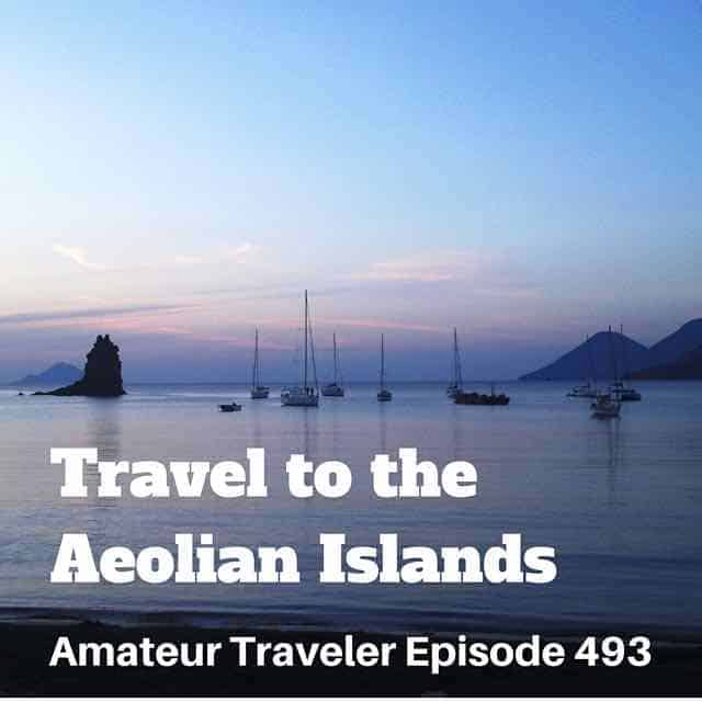 Travel to the Aeolian Islands – Episode 493 Transcript