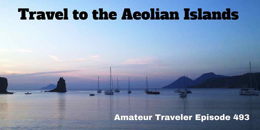 Travel to the Aeolian Islands - Amateur Traveler Episode 493
