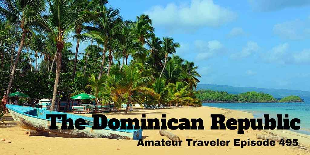 Travel to the Dominican Republic – Amateur Traveler Episode 495