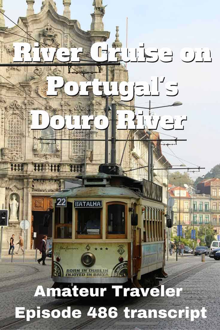 River Cruise on Portugal's Douro River with Viking River Cruise - Amateur Traveler Episode 486 Transcript