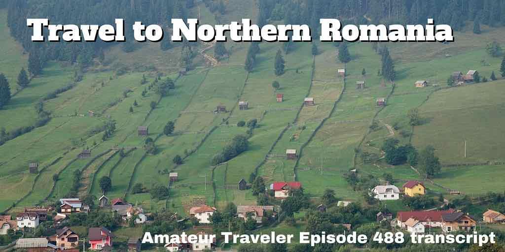 Travel to Northern Romania - Amateur Traveler Episode 488 Transcript
