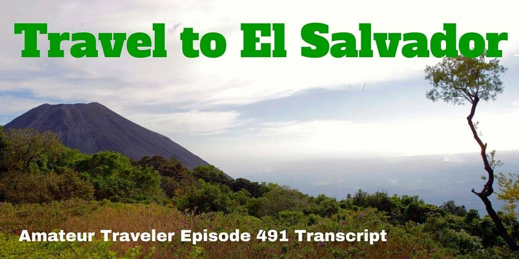 Travel to El Salvador - Amateur Traveler Episode 491 Transcript
