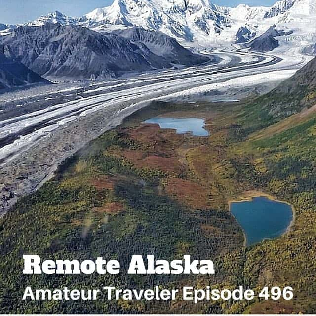 Travel to Remote Alaska – Episode 496 Transcript