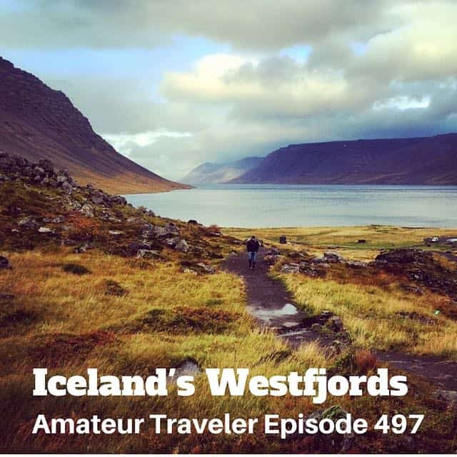 Travel to the Westfjords of Iceland – Episode 497 Transcript