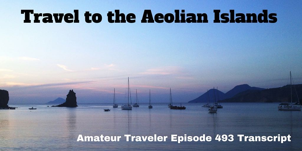 What to do in the Aeolian Islands. Travel to the Aeolian Islands - Amateur Traveler Episode 493 Transcript