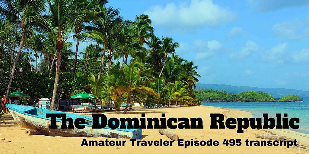 What to do, see and eat in the Dominican Republic. Travel to the Dominican Republic - Amateur Traveler Episode 495