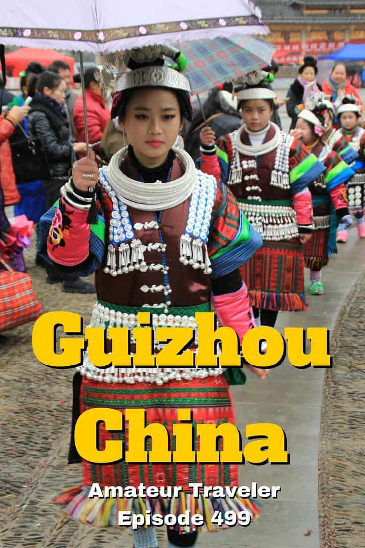 What to do and see in Guizhou China. Travel to Guizhou China - Amateur Traveler Episode 499