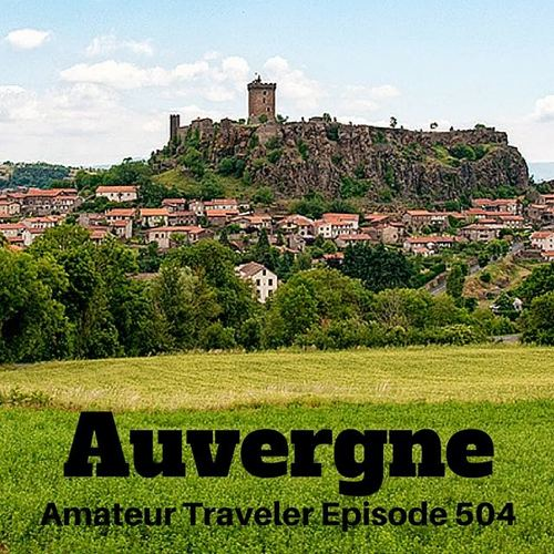 Travel to Auvergne, France – Episode 504 Transcript