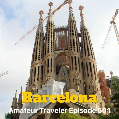 Travel to Barcelona, Spain – Episode 501 Transcript