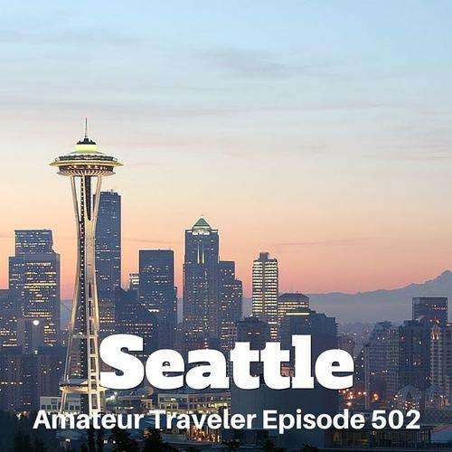 Travel to Seattle, Washington – Episode 502 Transcript