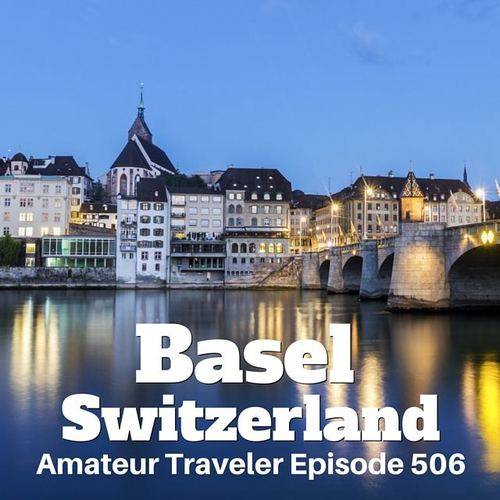 Travel to Basel, Switzerland – Episode 506