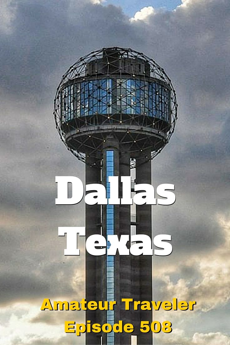 What to do, see and eat in Dallas, Texas - Amateur Traveler Episode 508
