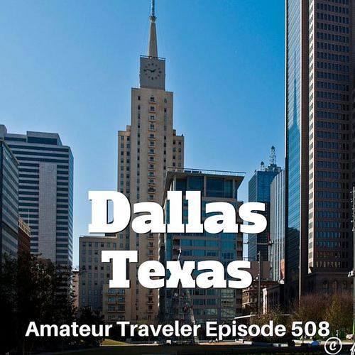 Travel to Dallas, Texas – Episode 508 Transcript
