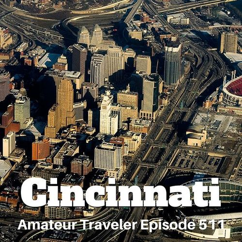 Travel to Cincinnati, Ohio – Episode 511 Transcript