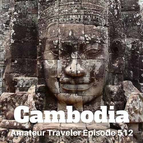 Travel to Cambodia – Episode 512 Transcript