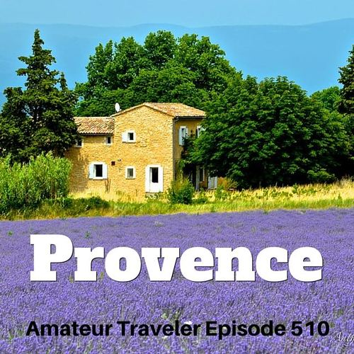 Travel to Provence, France – Episode 510 Transcript