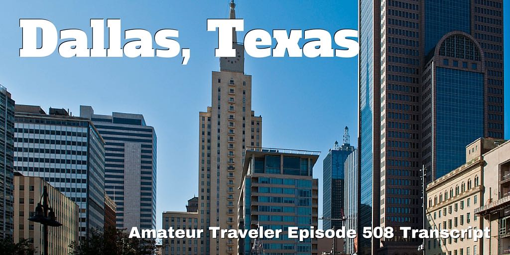 Travel to Dallas Texas - What to Do, See and Eat (podcast transcript)