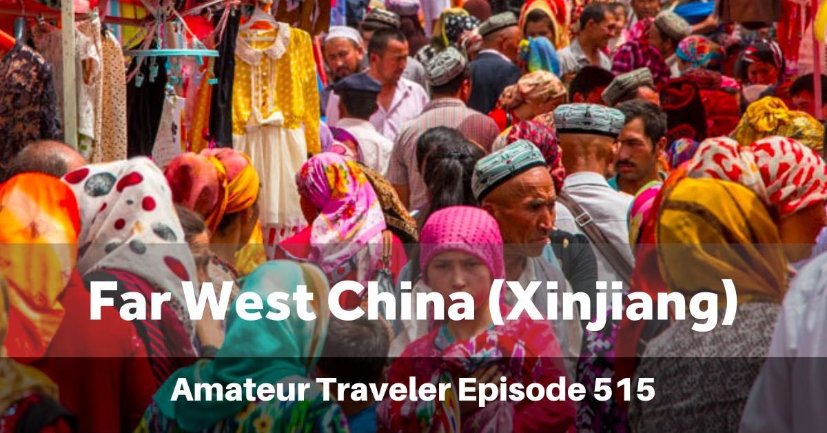 Travel to Far West China (Xinjiang) - What to Do, See and Eat in this Ancient Crossroads of Many Cultures