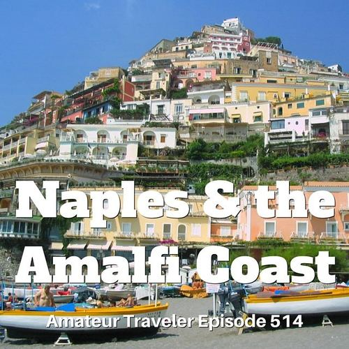 Travel to Naples and the Amalfi Coast, Italy – Episode 514 Transcript