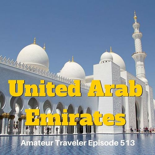 Travel to the United Arab Emirates – Episode 513 Transcript
