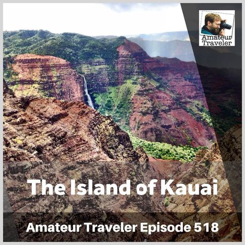 Travel to the Island of Kauai – Episode 518 Transcript