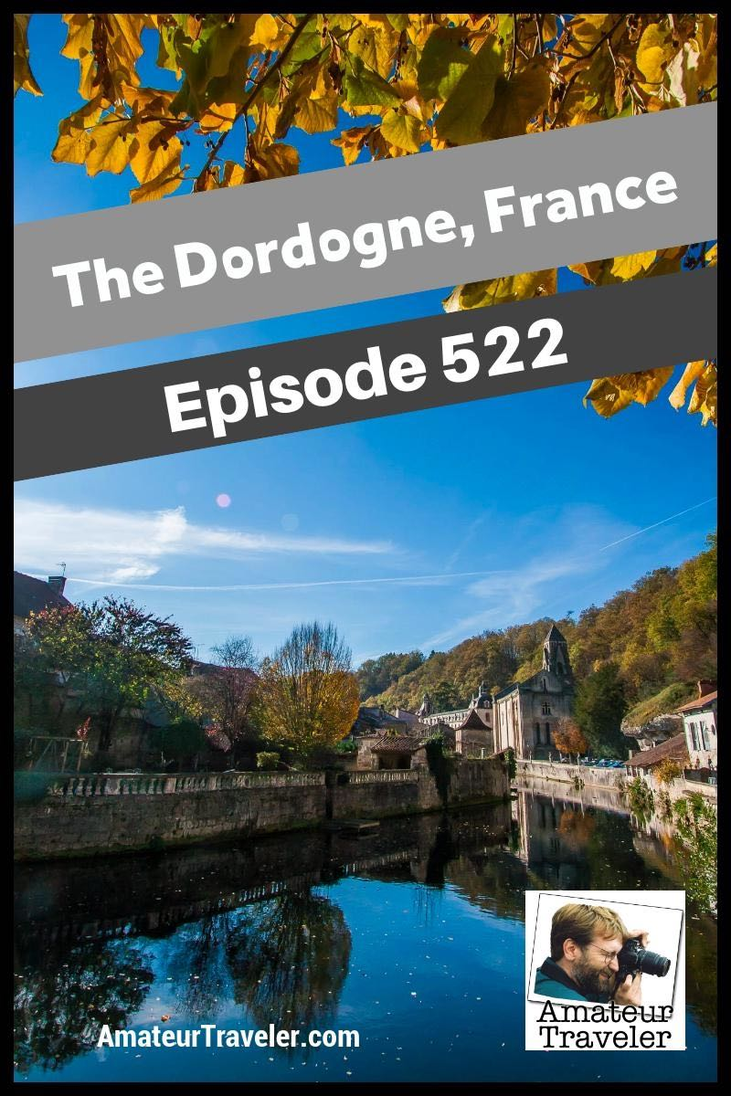 Travel to the Dordogne Region of France - What to See, Do and Eat in this Land of Richard the Lionhearted #travel #trip #vacation #france #Dordogne #destinations #what-to-do-in