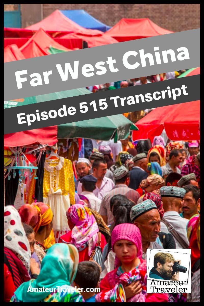 Travel to Far West China (Xinjiang) – What to Do, See and Eat in China's westernmost provence. (podcast transcript)