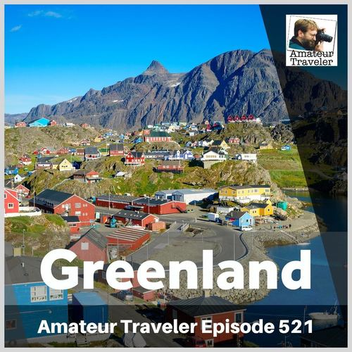 Travel to Greenland – Episode 521 Transcript