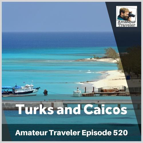Travel to Turks and Caicos – Episode 520 Transcript