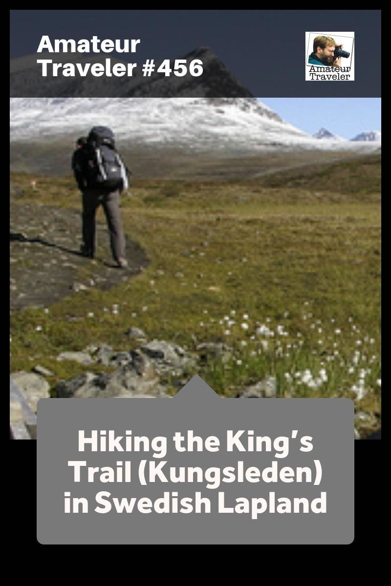 Hiking the King's Trail (Kungsleden) in Swedish Lapland - Amateur Traveler Episode 456 (podcast)