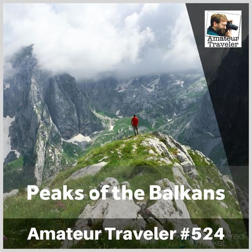 Hiking the Peaks of the Balkans (Albania, Kosovo, Montenegro) – Episode 524 Transcript